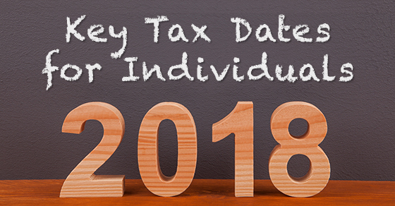 individual tax calendar important deadlines for the remainder of 2018